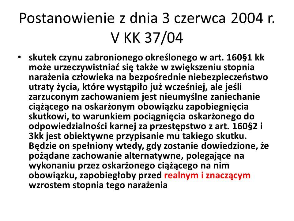 Postanowienie z dnia 3 czerwca 2004 r. V KK 37/04 skutek czynu zabronionego określonego w art. 160§1 kk może urzeczywistniać się także w zwiększeniu s