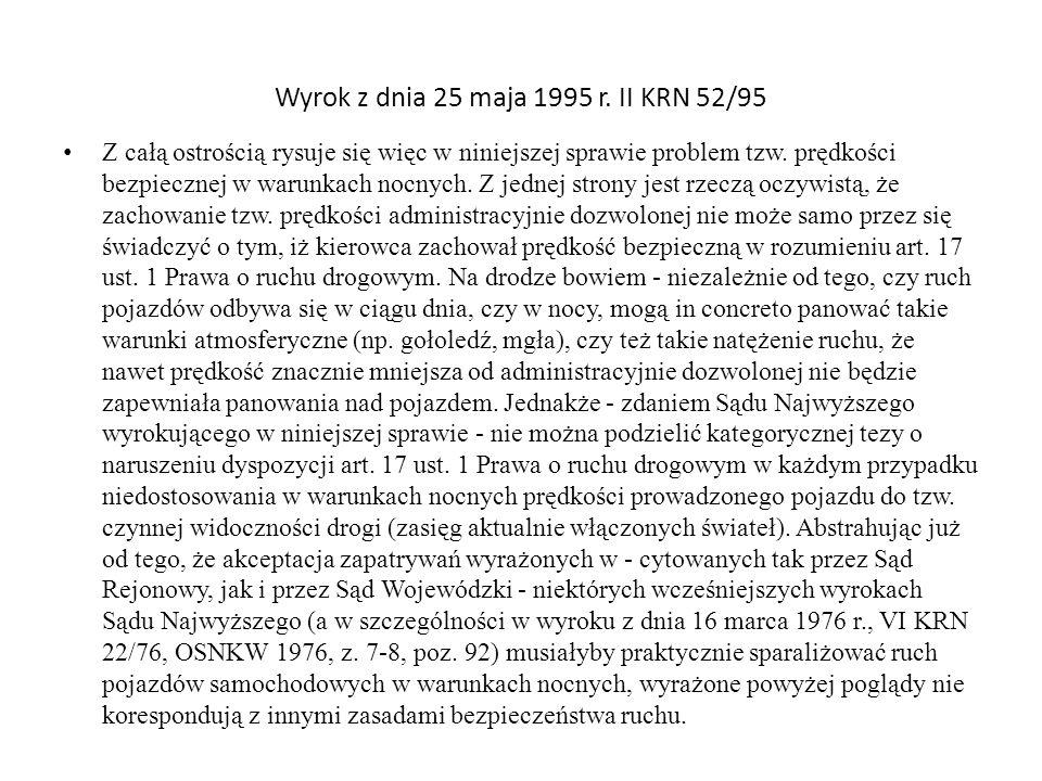 Wyrok z dnia 25 maja 1995 r. II KRN 52/95 Z całą ostrością rysuje się więc w niniejszej sprawie problem tzw. prędkości bezpiecznej w warunkach nocnych