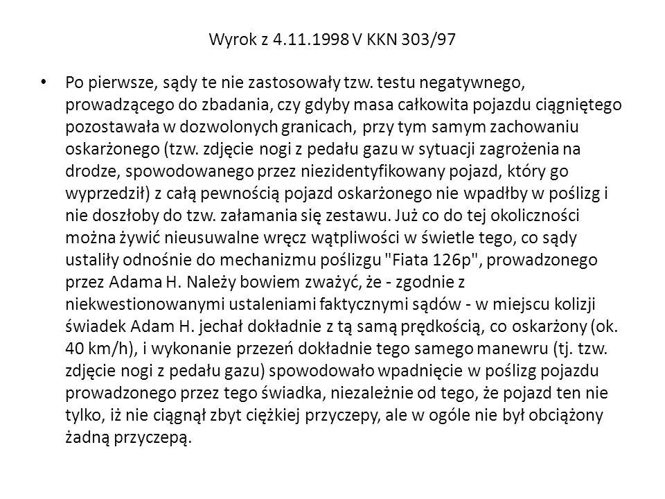Wyrok z 4.11.1998 V KKN 303/97 Po pierwsze, sądy te nie zastosowały tzw. testu negatywnego, prowadzącego do zbadania, czy gdyby masa całkowita pojazdu