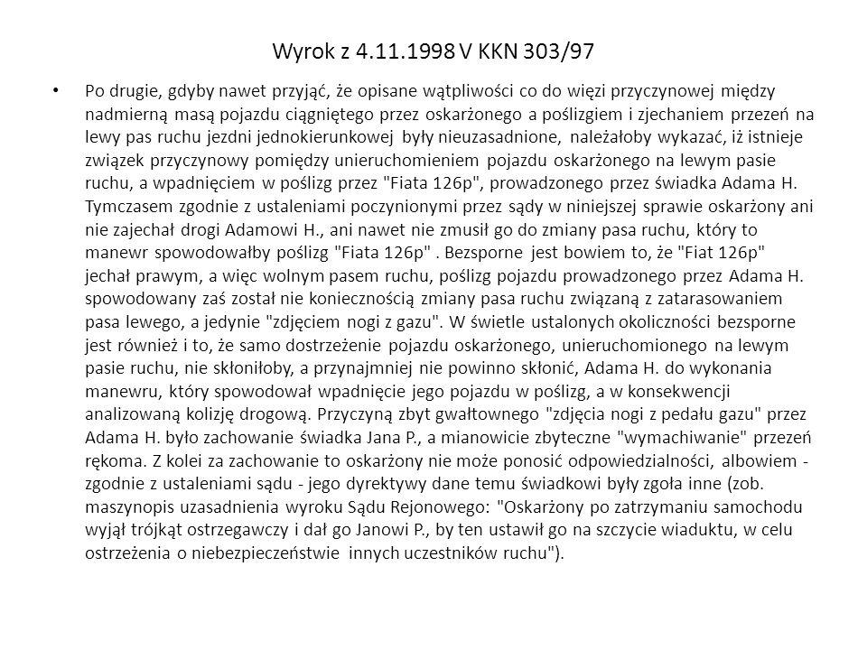 Wyrok z 4.11.1998 V KKN 303/97 Po drugie, gdyby nawet przyjąć, że opisane wątpliwości co do więzi przyczynowej między nadmierną masą pojazdu ciągnięte