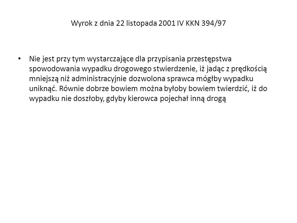 Wyrok z dnia 22 listopada 2001 IV KKN 394/97 Nie jest przy tym wystarczające dla przypisania przestępstwa spowodowania wypadku drogowego stwierdzenie,