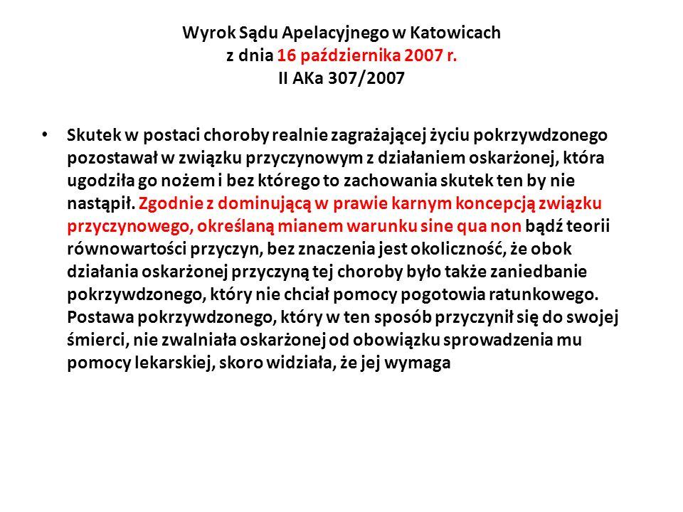 Wyrok Sądu Apelacyjnego w Katowicach z dnia 16 października 2007 r. II AKa 307/2007 Skutek w postaci choroby realnie zagrażającej życiu pokrzywdzonego