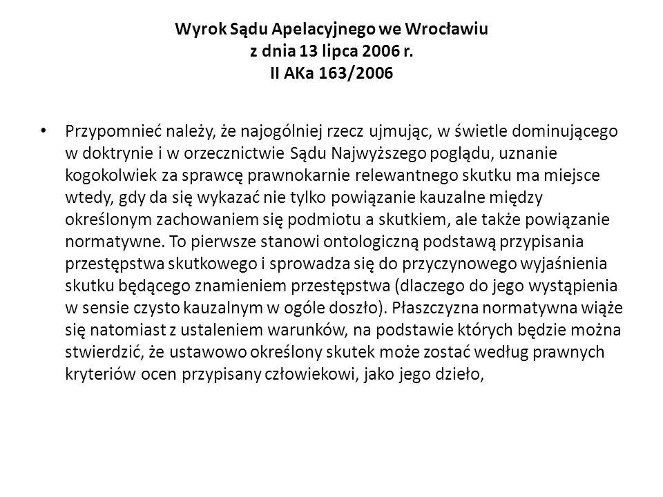 Wyrok Sądu Apelacyjnego we Wrocławiu z dnia 13 lipca 2006 r. II AKa 163/2006 Przypomnieć należy, że najogólniej rzecz ujmując, w świetle dominującego