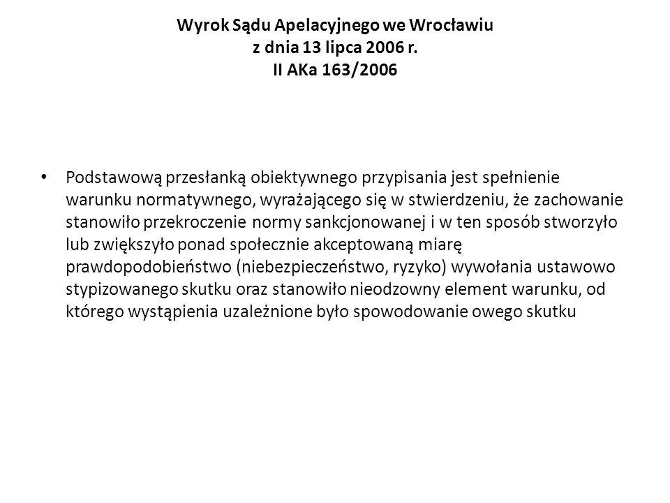Wyrok Sądu Apelacyjnego we Wrocławiu z dnia 13 lipca 2006 r. II AKa 163/2006 Podstawową przesłanką obiektywnego przypisania jest spełnienie warunku no