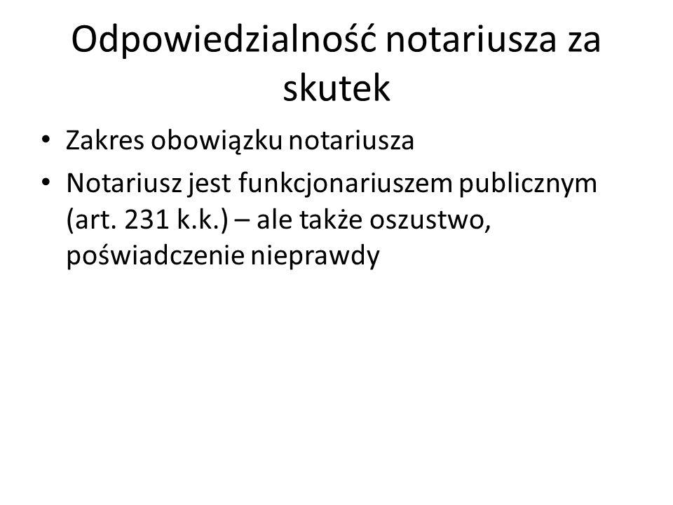 Odpowiedzialność notariusza za skutek Zakres obowiązku notariusza Notariusz jest funkcjonariuszem publicznym (art. 231 k.k.) – ale także oszustwo, poś