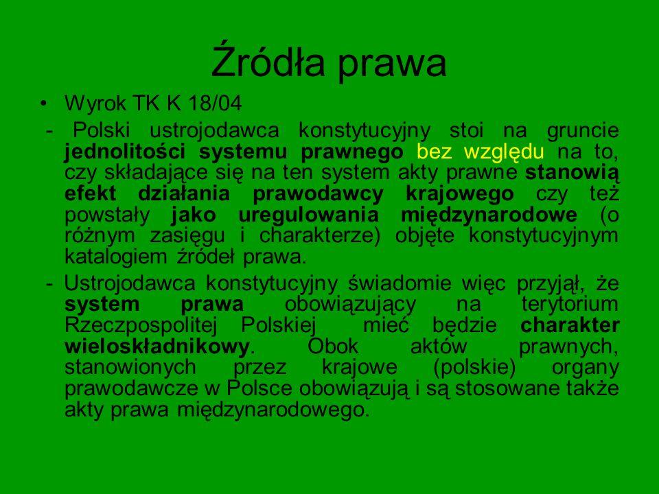 Źródła prawa Wyrok K 18/04 Prawo wspólnotowe nie jest przy tym prawem w pełni zewnętrznym w stosunku do państwa polskiego.