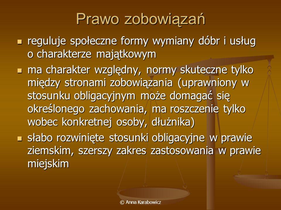 © Anna Karabowicz Prawo zobowiązań reguluje społeczne formy wymiany dóbr i usług o charakterze majątkowym reguluje społeczne formy wymiany dóbr i usłu