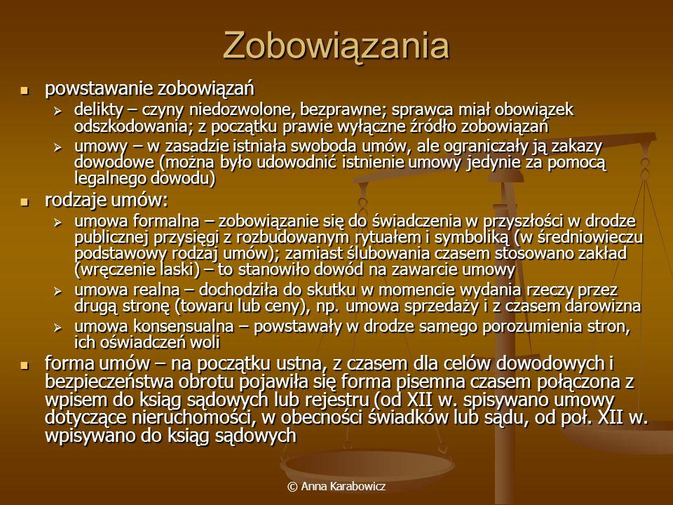 © Anna Karabowicz Zobowiązania powstawanie zobowiązań powstawanie zobowiązań delikty – czyny niedozwolone, bezprawne; sprawca miał obowiązek odszkodow