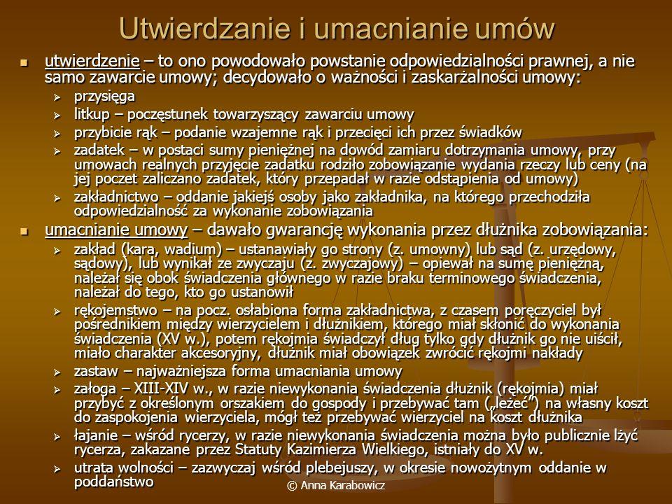 © Anna Karabowicz Utwierdzanie i umacnianie umów utwierdzenie – to ono powodowało powstanie odpowiedzialności prawnej, a nie samo zawarcie umowy; decy