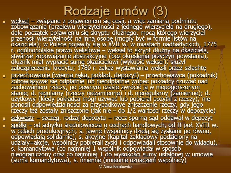 © Anna Karabowicz Rodzaje umów (3) weksel – związane z pojawieniem się cesji, a więc zamianą podmiotu zobowiązania (przelewu wierzytelności z jednego