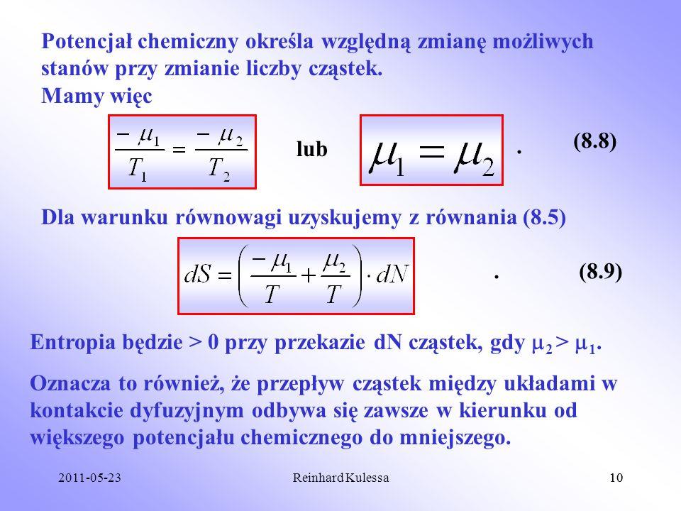 2011-05-2310Reinhard Kulessa10 Potencjał chemiczny określa względną zmianę możliwych stanów przy zmianie liczby cząstek. Mamy więc lub (8.8). Dla waru