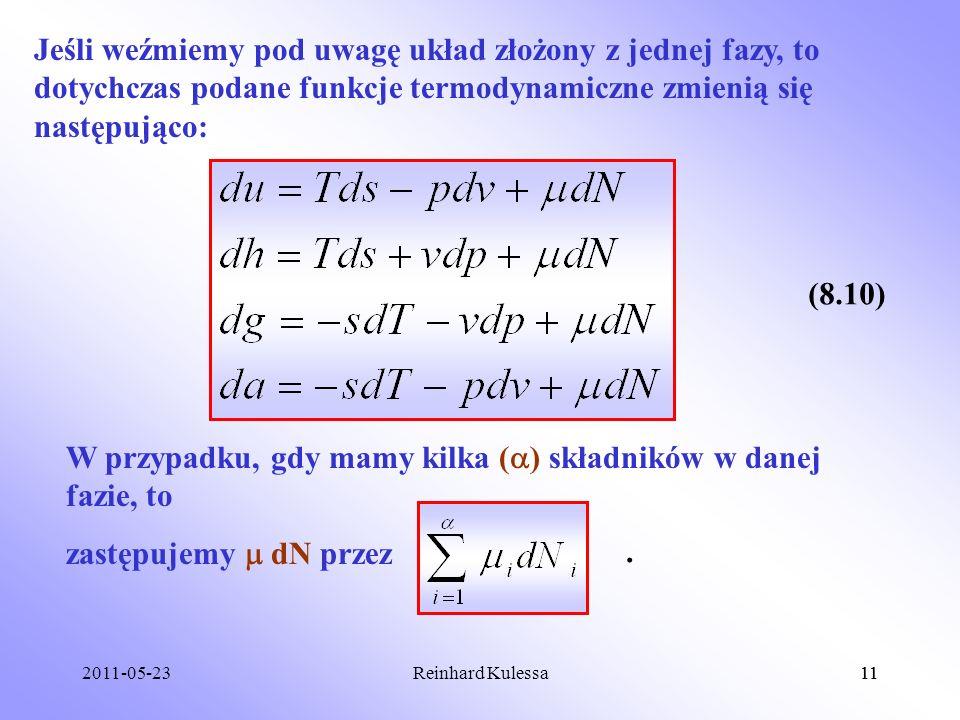2011-05-2311Reinhard Kulessa11 Jeśli weźmiemy pod uwagę układ złożony z jednej fazy, to dotychczas podane funkcje termodynamiczne zmienią się następuj