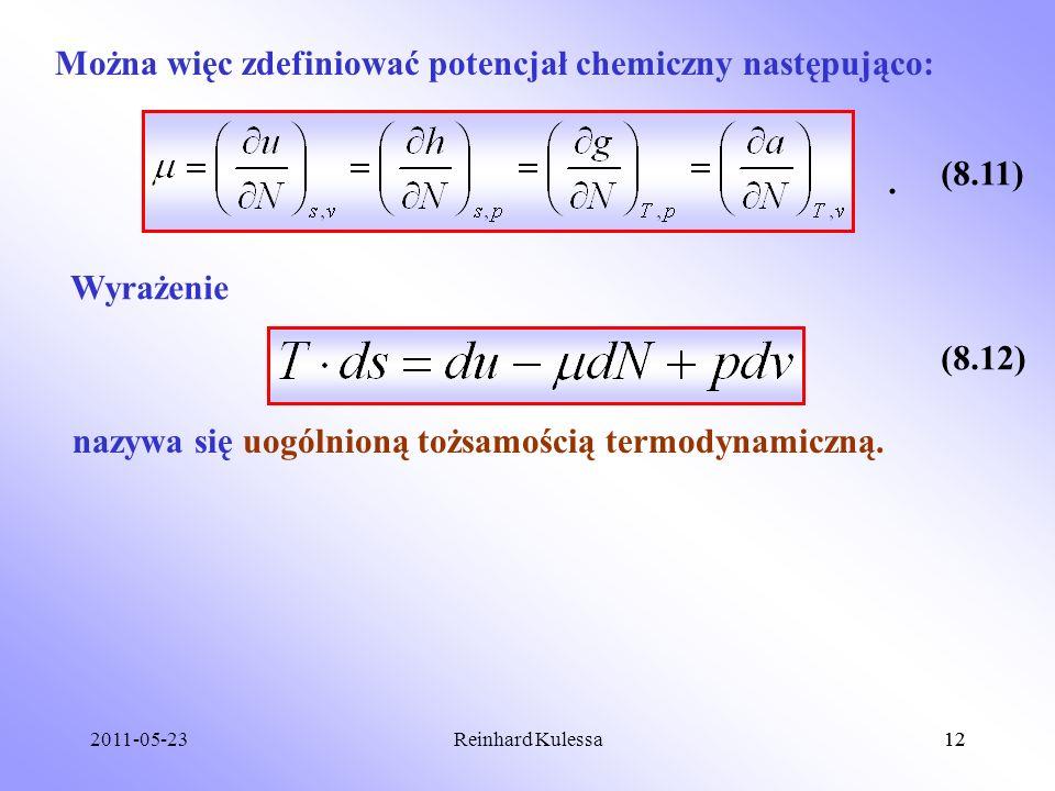 2011-05-2312Reinhard Kulessa12 Można więc zdefiniować potencjał chemiczny następująco: (8.11). Wyrażenie (8.12) nazywa się uogólnioną tożsamością term
