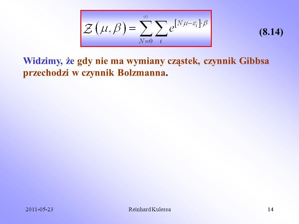 2011-05-2314Reinhard Kulessa14 (8.14) Widzimy, że gdy nie ma wymiany cząstek, czynnik Gibbsa przechodzi w czynnik Bolzmanna.