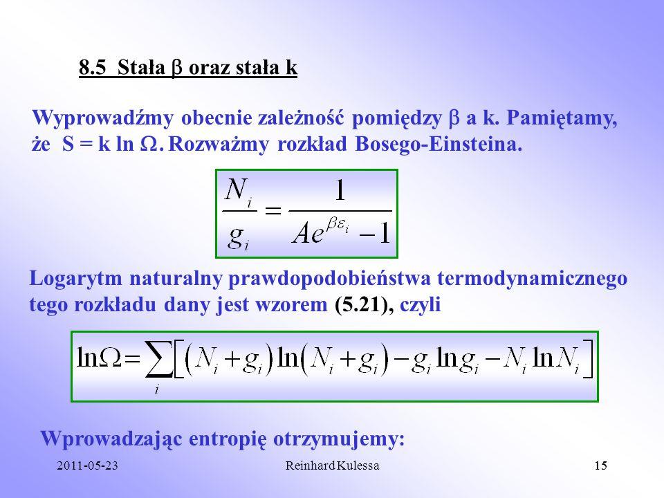 2011-05-2315Reinhard Kulessa15 8.5 Stała oraz stała k Wyprowadźmy obecnie zależność pomiędzy a k. Pamiętamy, że S = k ln. Rozważmy rozkład Bosego-Eins