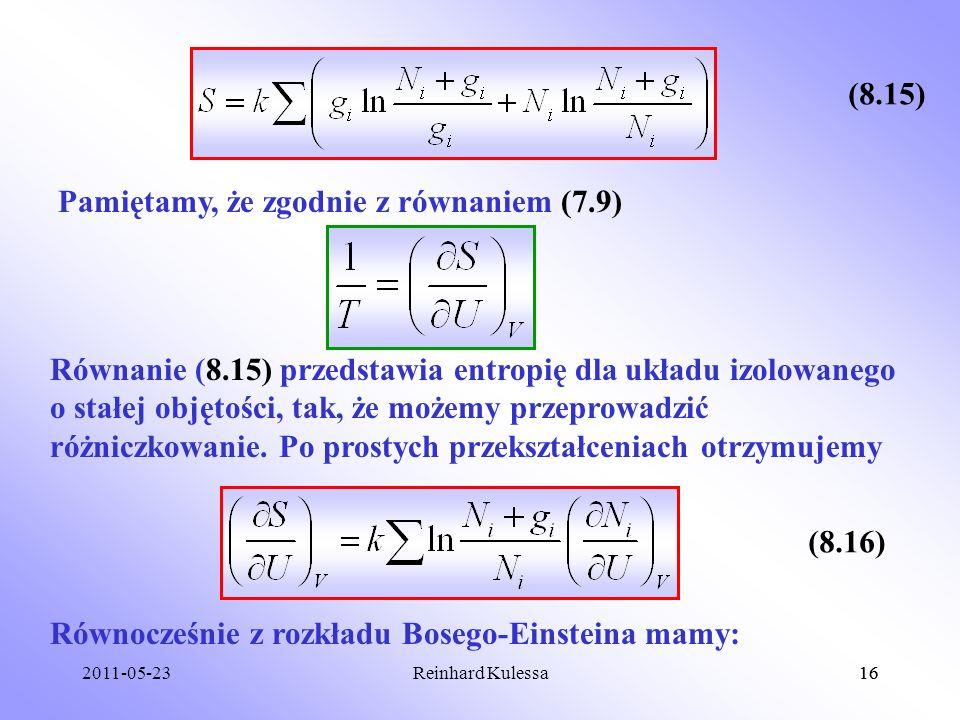 2011-05-2316Reinhard Kulessa16 Pamiętamy, że zgodnie z równaniem (7.9) Równanie (8.15) przedstawia entropię dla układu izolowanego o stałej objętości,