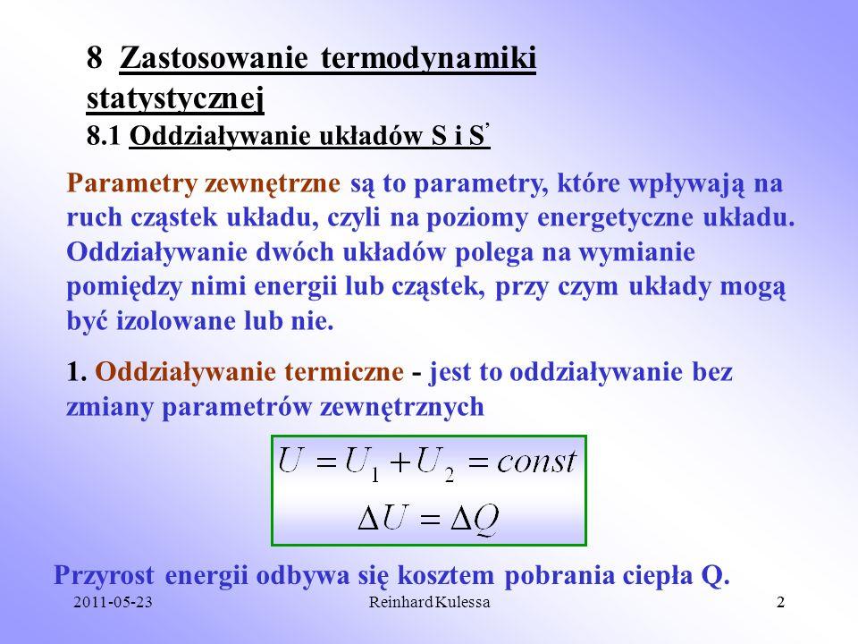 2011-05-232Reinhard Kulessa2 8 Zastosowanie termodynamiki statystycznej 8.1 Oddziaływanie układów S i S Parametry zewnętrzne są to parametry, które wp