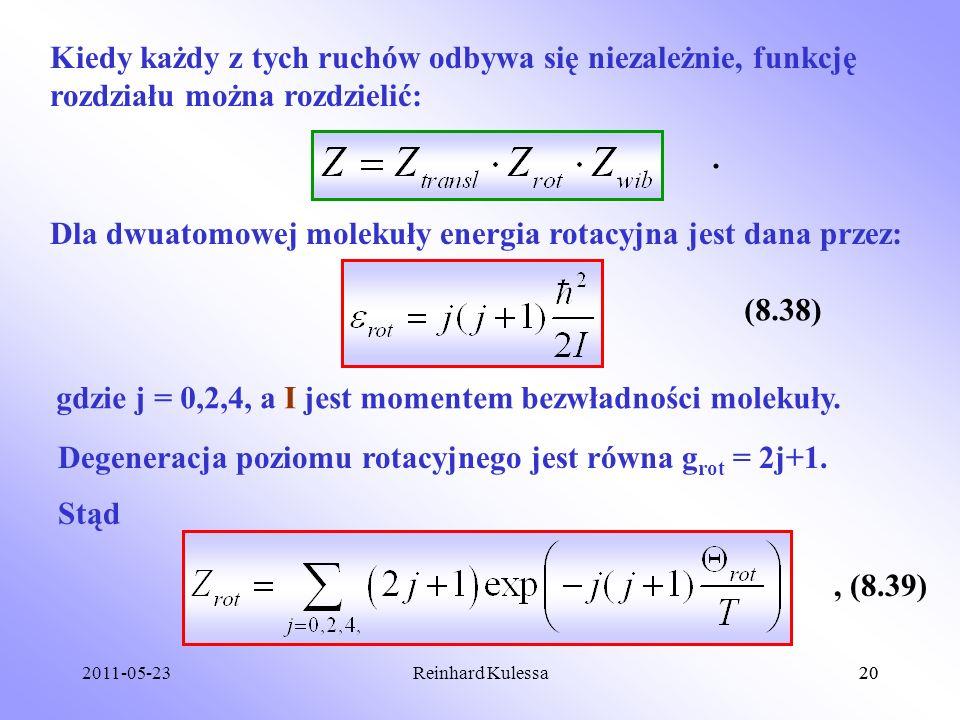 2011-05-2320Reinhard Kulessa20 Kiedy każdy z tych ruchów odbywa się niezależnie, funkcję rozdziału można rozdzielić:. Dla dwuatomowej molekuły energia