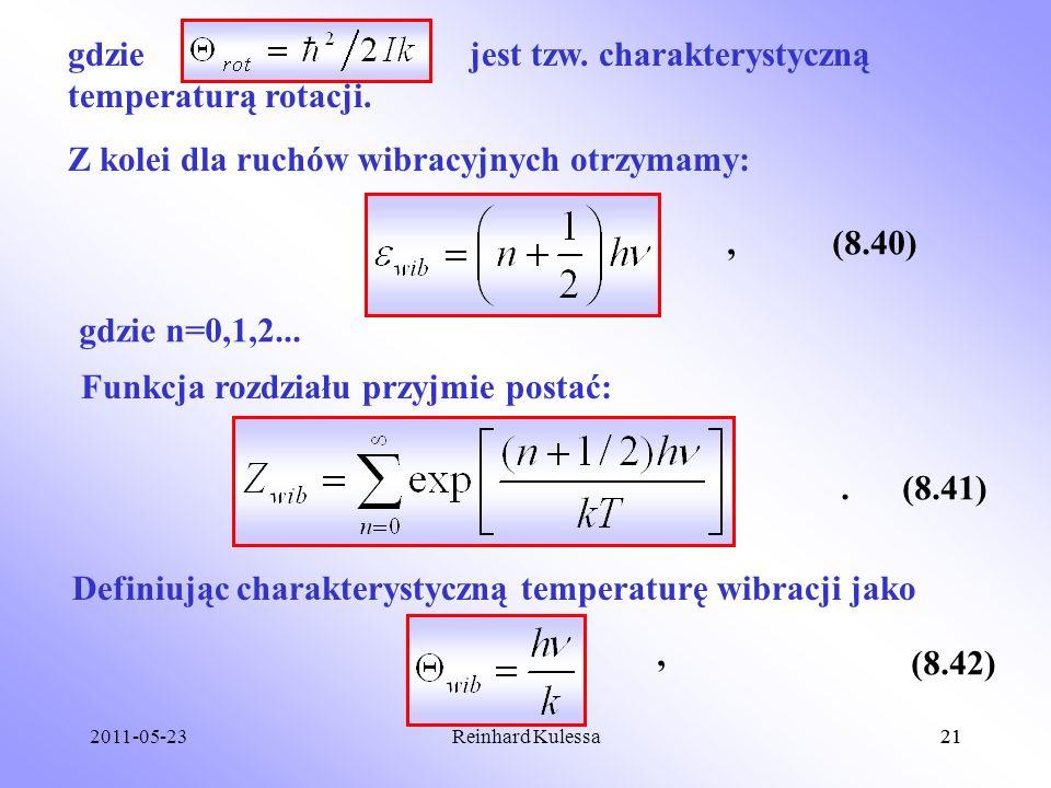 2011-05-2321Reinhard Kulessa21 gdzie jest tzw. charakterystyczną temperaturą rotacji. Z kolei dla ruchów wibracyjnych otrzymamy: (8.40) gdzie n=0,1,2.