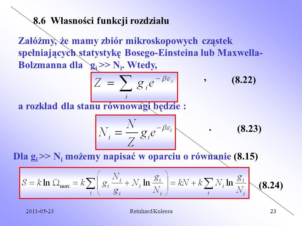 2011-05-2323Reinhard Kulessa23 8.6 Własności funkcji rozdziału Załóżmy, że mamy zbiór mikroskopowych cząstek spełniających statystykę Bosego-Einsteina