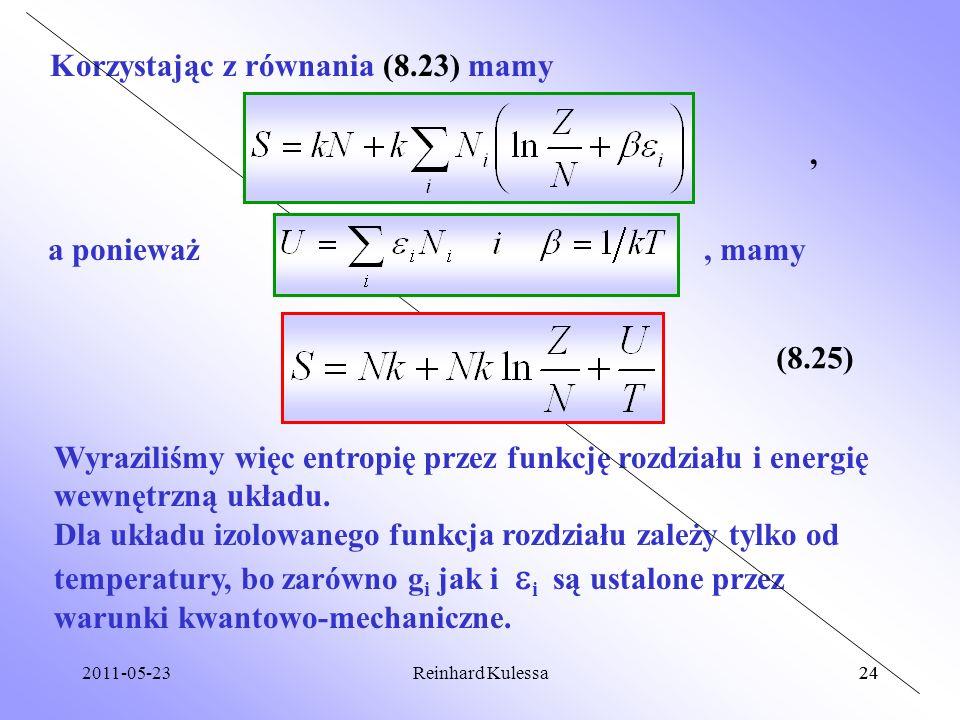 2011-05-2324Reinhard Kulessa24 Korzystając z równania (8.23) mamy, a ponieważ, mamy (8.25) Wyraziliśmy więc entropię przez funkcję rozdziału i energię