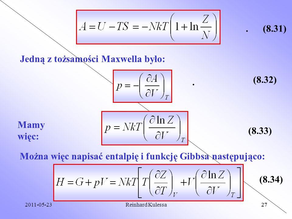 2011-05-2327Reinhard Kulessa27 (8.31). Jedną z tożsamości Maxwella było:. (8.32) Mamy więc: (8.33) Można więc napisać entalpię i funkcję Gibbsa następ
