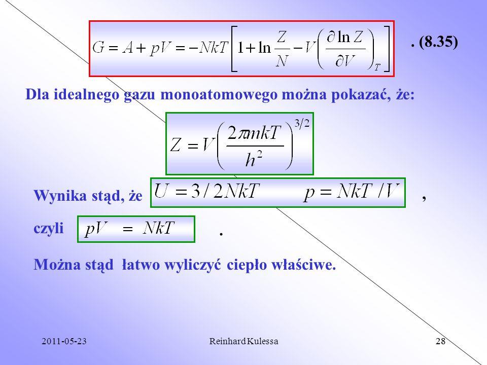 2011-05-2328Reinhard Kulessa28. (8.35) Dla idealnego gazu monoatomowego można pokazać, że: Wynika stąd, że czyli,. Można stąd łatwo wyliczyć ciepło wł
