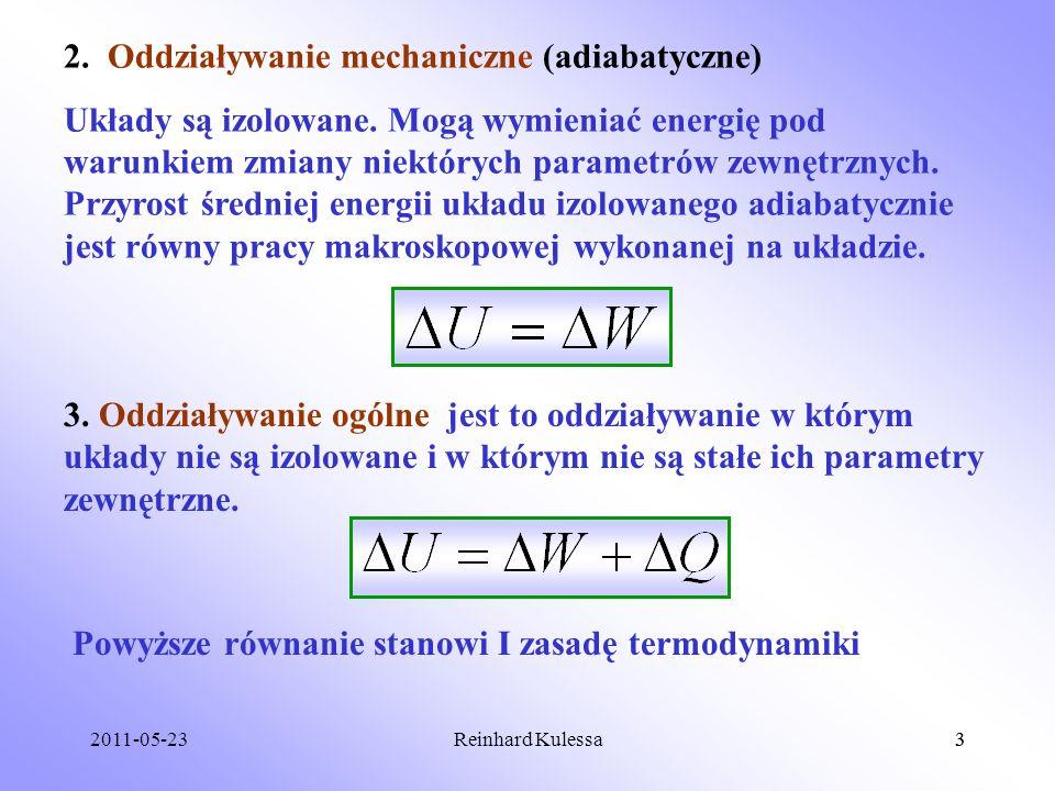2011-05-233Reinhard Kulessa3 2. Oddziaływanie mechaniczne (adiabatyczne) Układy są izolowane. Mogą wymieniać energię pod warunkiem zmiany niektórych p