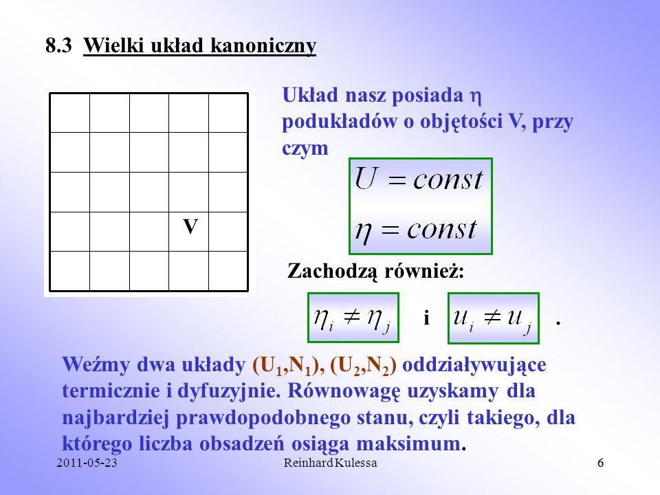 2011-05-236Reinhard Kulessa6 8.3 Wielki układ kanoniczny V Układ nasz posiada podukładów o objętości V, przy czym Zachodzą również:.i Weźmy dwa układy