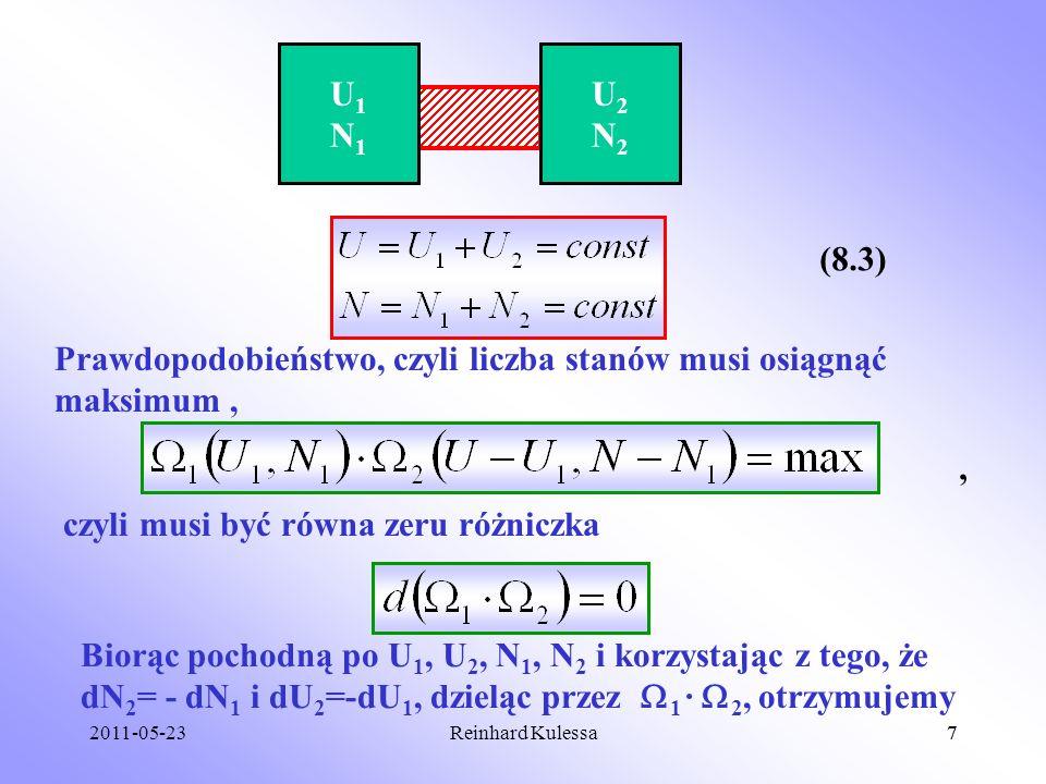 2011-05-237Reinhard Kulessa7 U1N1U1N1 U2N2U2N2 (8.3) Prawdopodobieństwo, czyli liczba stanów musi osiągnąć maksimum, czyli musi być równa zeru różnicz
