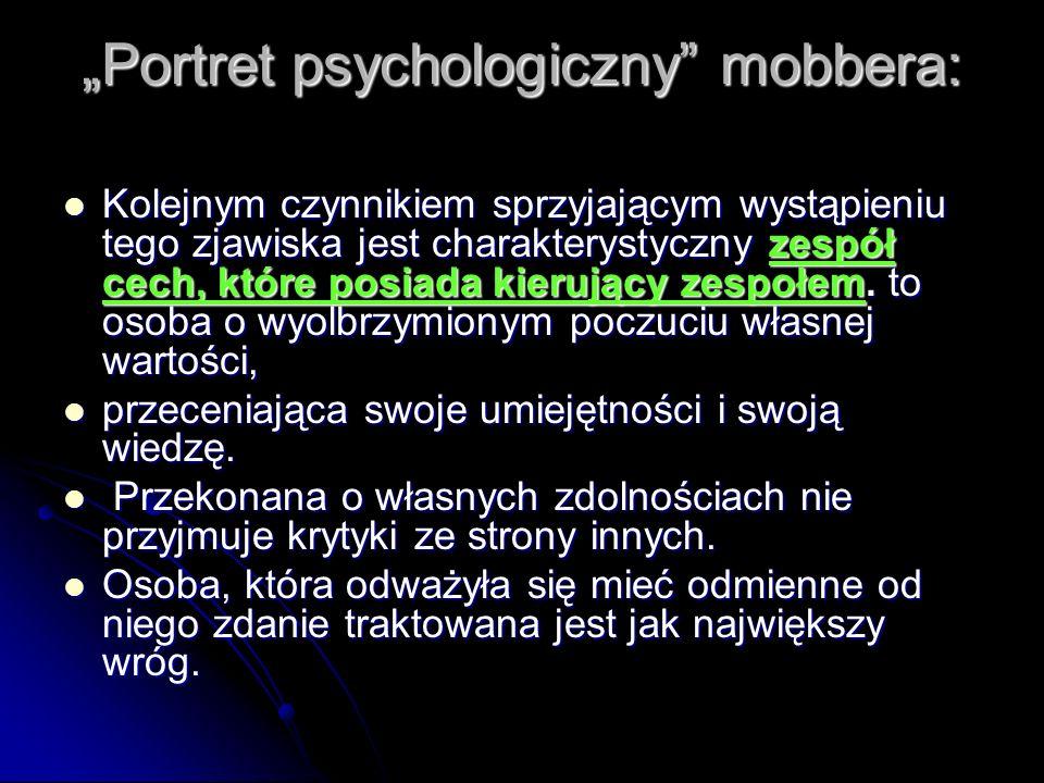 Portret psychologiczny mobbera: Kolejnym czynnikiem sprzyjającym wystąpieniu tego zjawiska jest charakterystyczny zespół cech, które posiada kierujący