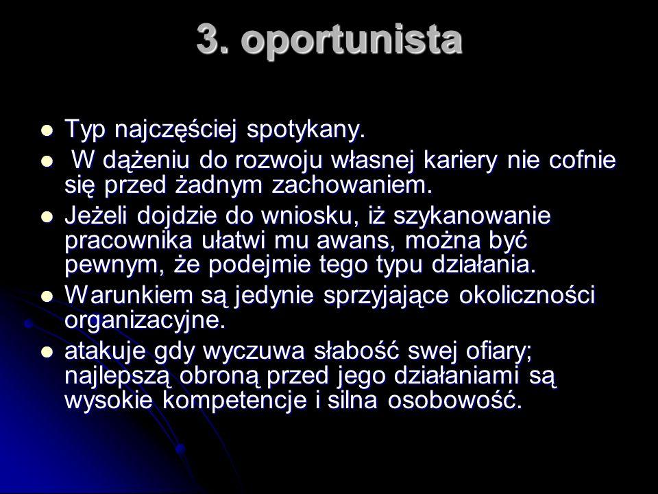 3. oportunista Typ najczęściej spotykany. Typ najczęściej spotykany. W dążeniu do rozwoju własnej kariery nie cofnie się przed żadnym zachowaniem. W d