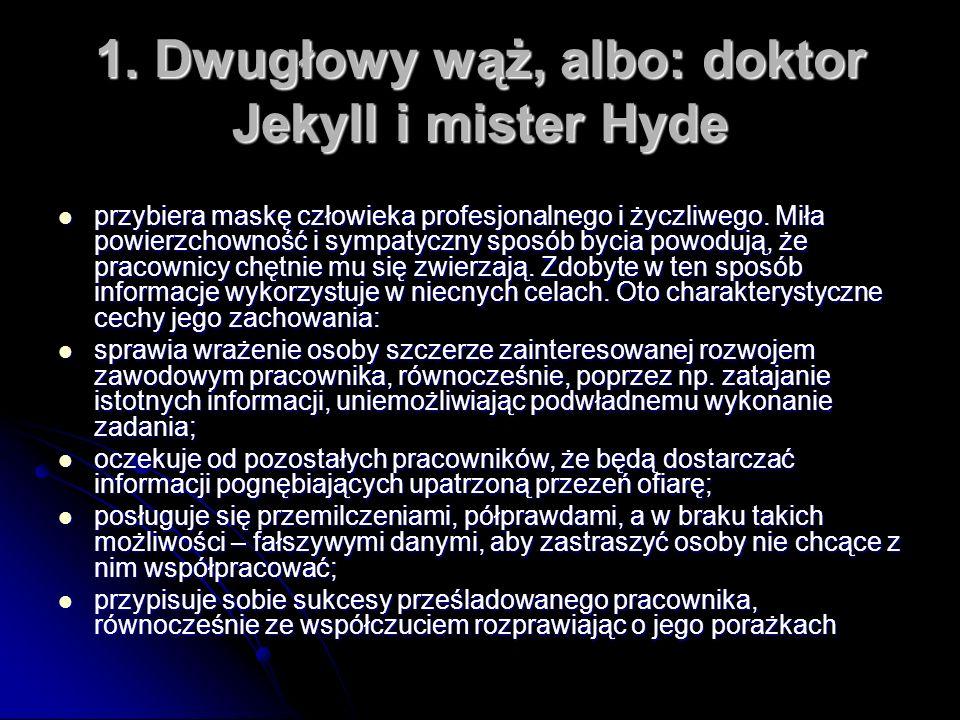 1. Dwugłowy wąż, albo: doktor Jekyll i mister Hyde przybiera maskę człowieka profesjonalnego i życzliwego. Miła powierzchowność i sympatyczny sposób b