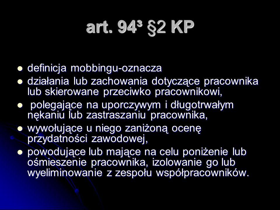 art. 94³ §2 KP definicja mobbingu-oznacza definicja mobbingu-oznacza działania lub zachowania dotyczące pracownika lub skierowane przeciwko pracowniko