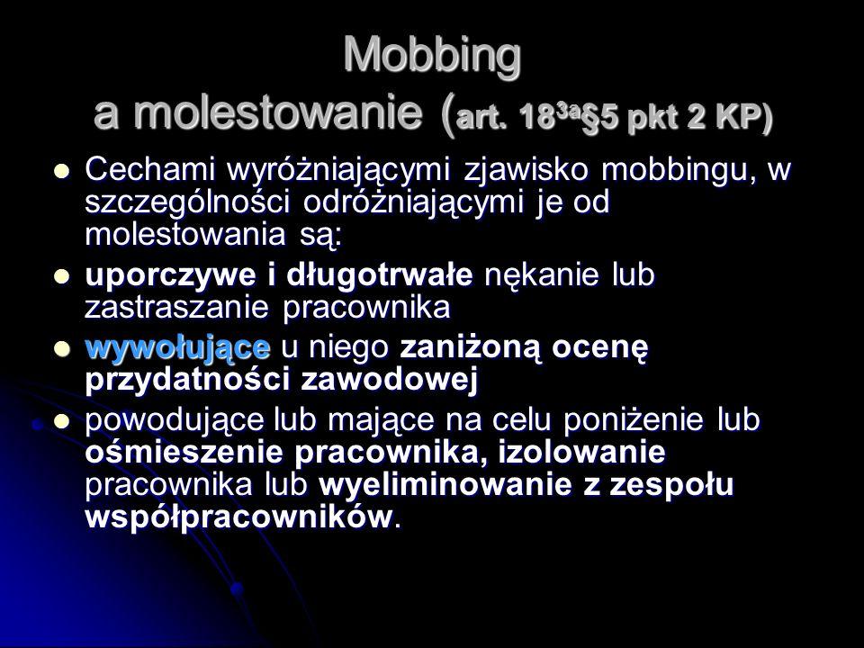Mobbing a molestowanie ( art. 18 3a §5 pkt 2 KP) Cechami wyróżniającymi zjawisko mobbingu, w szczególności odróżniającymi je od molestowania są: Cecha