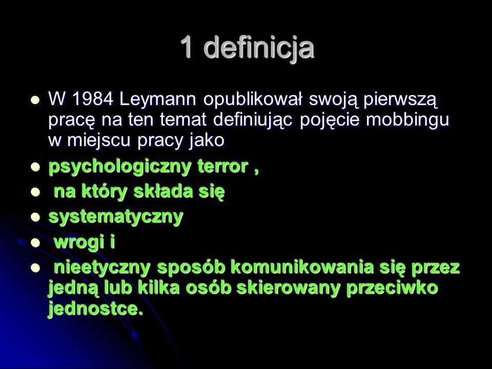 1 definicja W 1984 Leymann opublikował swoją pierwszą pracę na ten temat definiując pojęcie mobbingu w miejscu pracy jako W 1984 Leymann opublikował s