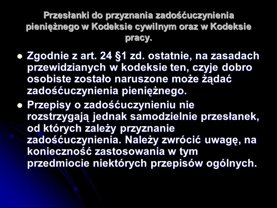 Przesłanki do przyznania zadośćuczynienia pieniężnego w Kodeksie cywilnym oraz w Kodeksie pracy. Zgodnie z art. 24 §1 zd. ostatnie, na zasadach przewi