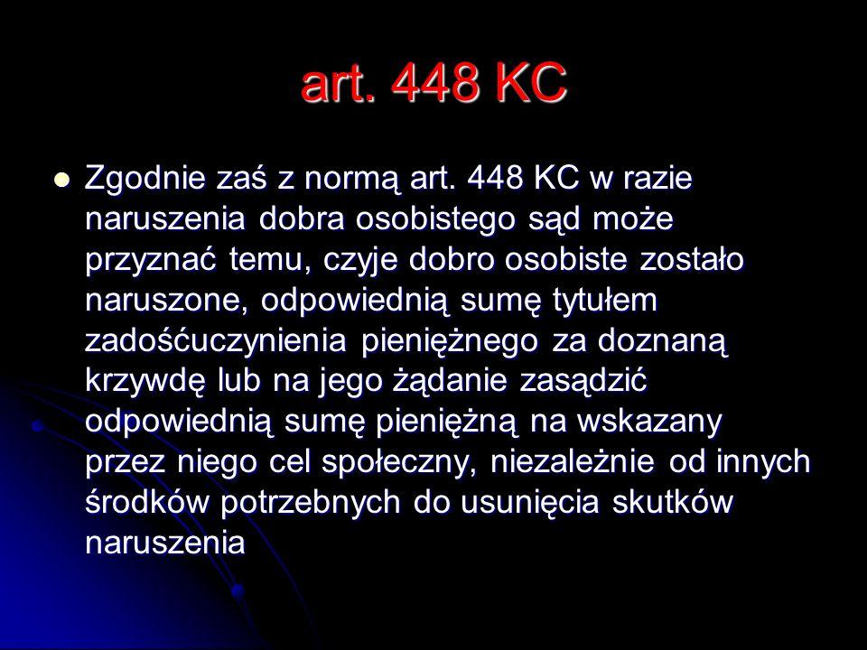 art. 448 KC Zgodnie zaś z normą art. 448 KC w razie naruszenia dobra osobistego sąd może przyznać temu, czyje dobro osobiste zostało naruszone, odpowi