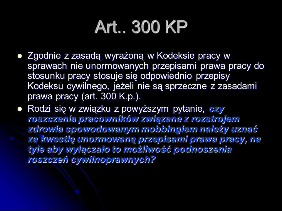 Art.. 300 KP Zgodnie z zasadą wyrażoną w Kodeksie pracy w sprawach nie unormowanych przepisami prawa pracy do stosunku pracy stosuje się odpowiednio p