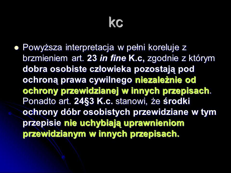 kc Powyższa interpretacja w pełni koreluje z brzmieniem art. 23 in fine K.c, zgodnie z którym dobra osobiste człowieka pozostają pod ochroną prawa cyw