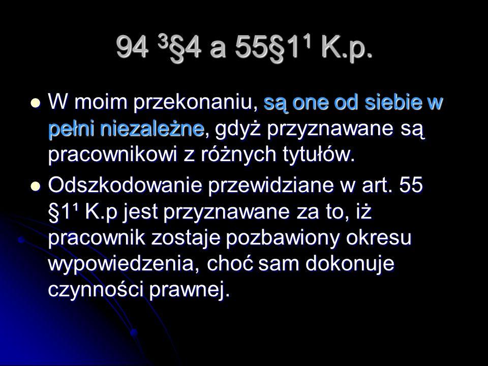 94 3 §4 a 55§1 1 K.p. W moim przekonaniu, są one od siebie w pełni niezależne, gdyż przyznawane są pracownikowi z różnych tytułów. W moim przekonaniu,