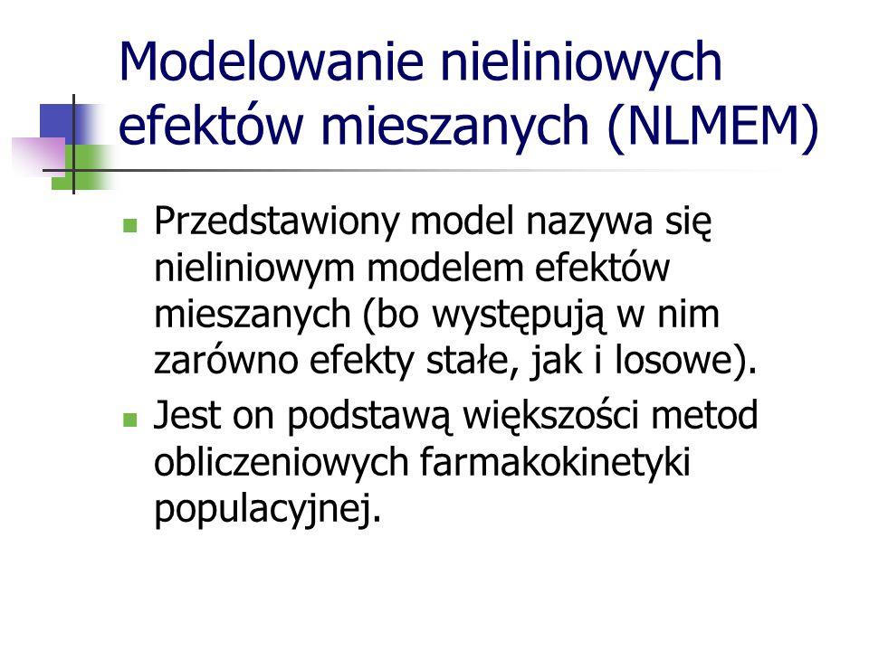Modelowanie nieliniowych efektów mieszanych (NLMEM) Przedstawiony model nazywa się nieliniowym modelem efektów mieszanych (bo występują w nim zarówno
