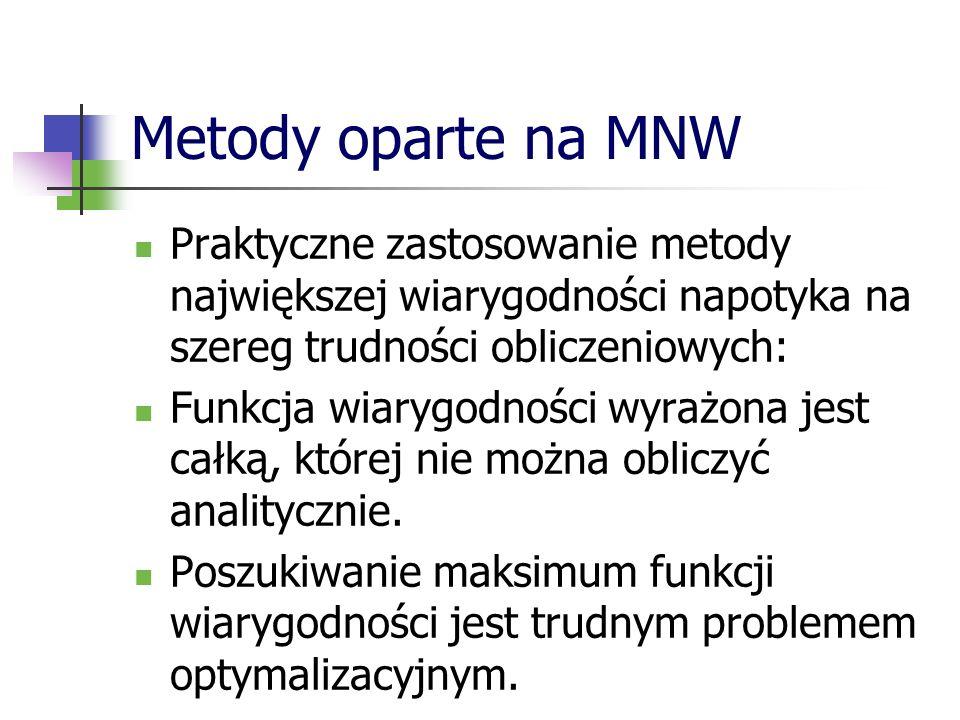Metody oparte na MNW Praktyczne zastosowanie metody największej wiarygodności napotyka na szereg trudności obliczeniowych: Funkcja wiarygodności wyraż