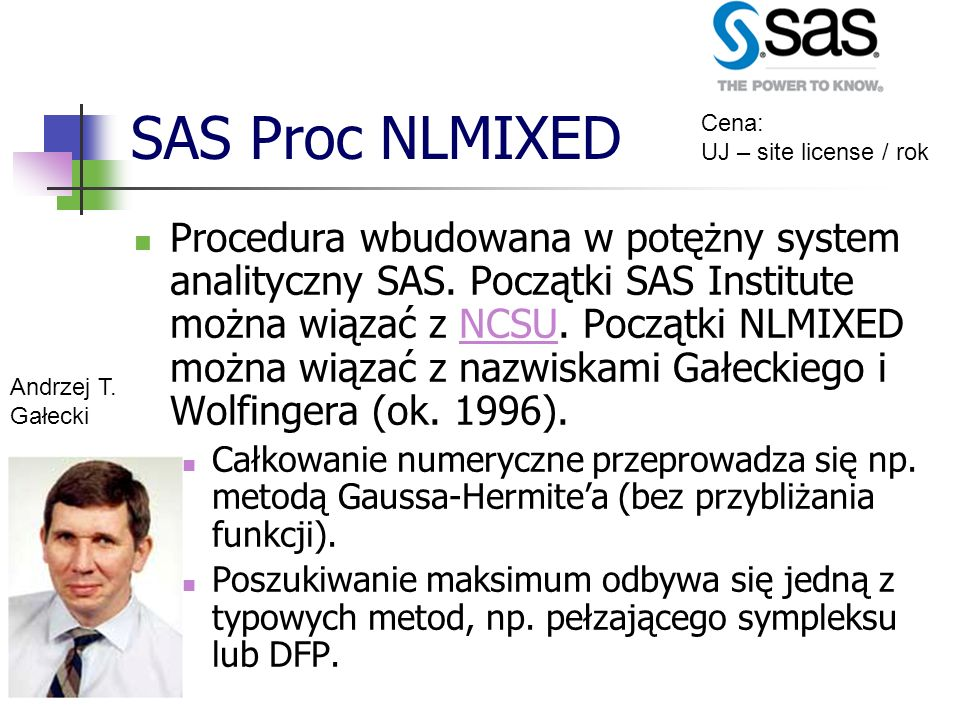SAS Proc NLMIXED Procedura wbudowana w potężny system analityczny SAS. Początki SAS Institute można wiązać z NCSU. Początki NLMIXED można wiązać z naz