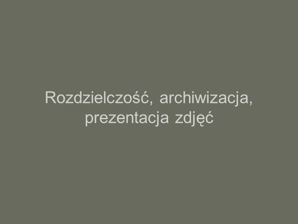 Rozdzielczość, archiwizacja, prezentacja zdjęć
