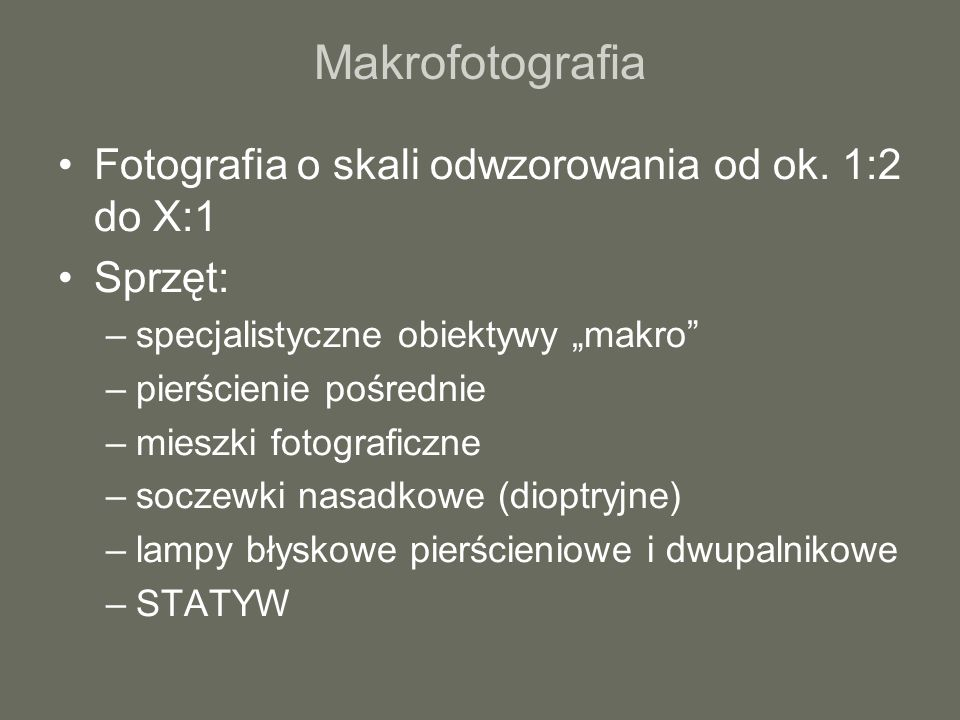Makrofotografia Fotografia o skali odwzorowania od ok. 1:2 do X:1 Sprzęt: –specjalistyczne obiektywy makro –pierścienie pośrednie –mieszki fotograficz