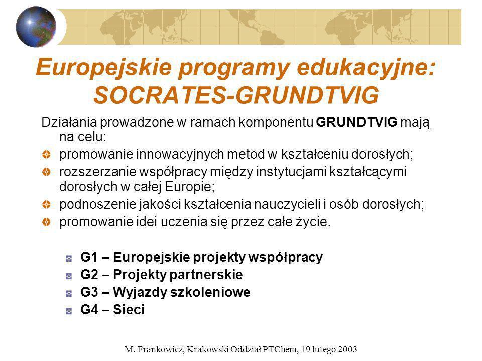 M. Frankowicz, Krakowski Oddział PTChem, 19 lutego 2003 Europejskie programy edukacyjne: SOCRATES-GRUNDTVIG Działania prowadzone w ramach komponentu G