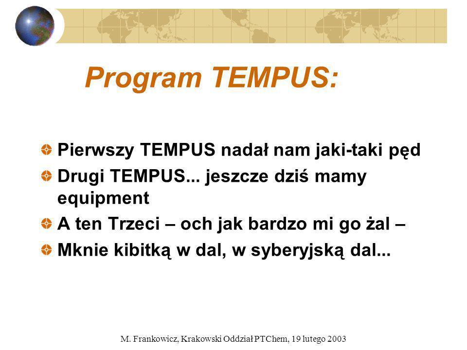 M. Frankowicz, Krakowski Oddział PTChem, 19 lutego 2003 Program TEMPUS: Pierwszy TEMPUS nadał nam jaki-taki pęd Drugi TEMPUS... jeszcze dziś mamy equi