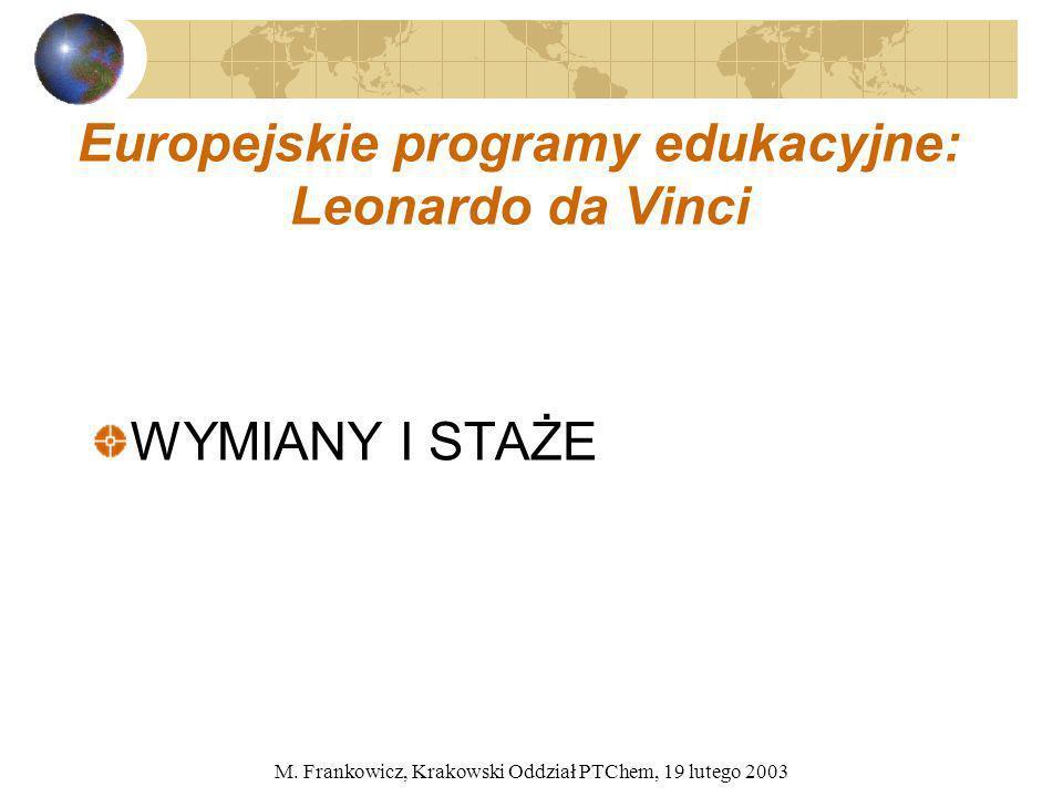 M. Frankowicz, Krakowski Oddział PTChem, 19 lutego 2003 Europejskie programy edukacyjne: Leonardo da Vinci WYMIANY I STAŻE