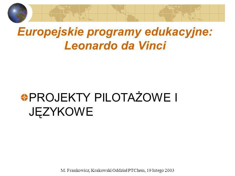 M. Frankowicz, Krakowski Oddział PTChem, 19 lutego 2003 Europejskie programy edukacyjne: Leonardo da Vinci PROJEKTY PILOTAŻOWE I JĘZYKOWE